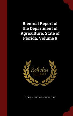 Biennial Report of the Department of Agriculture. State of Florida, Volume 9 - Florida Dept of Agriculture (Creator)