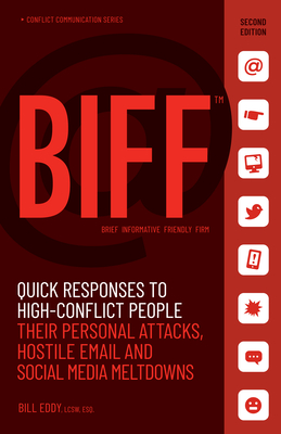 Biff: Quick Responses to High-Conflict People, Their Personal Attacks, Hostile Email and Social Media Meltdowns - Eddy, Bill