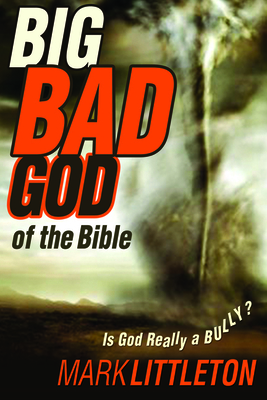 Big, Bad God of the Bible - Littleton, Mark