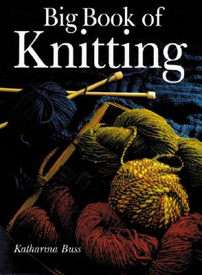 Big Book of Knitting - Buss, Katharina