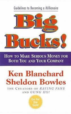 Big Bucks! - Blanchard, Kenneth, and Bowles, Sheldon