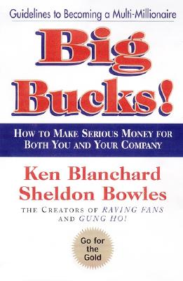 Big Bucks! - Blanchard, Ken, and Bowles, Sheldon