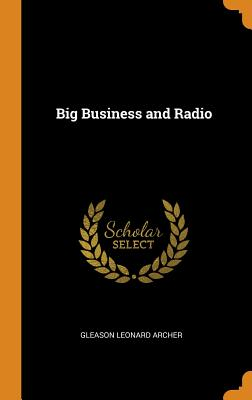 Big Business and Radio - Archer, Gleason Leonard