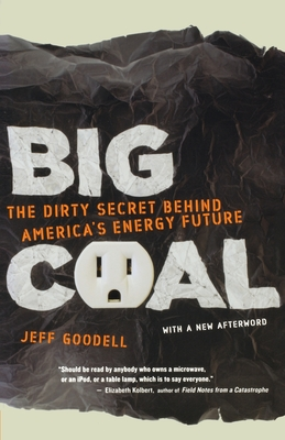 Big Coal: The Dirty Secret Behind America's Energy Future - Goodell, Jeff