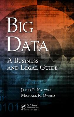 Big Data: A Business and Legal Guide - Kalyvas, James R, and Overly, Michael R