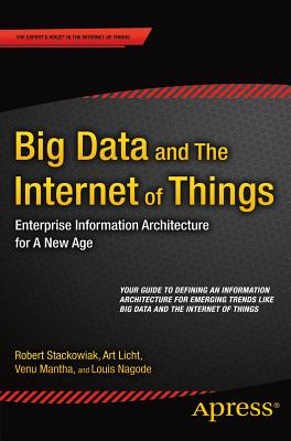 Big Data and The Internet of Things: Enterprise Information Architecture for A New Age - Stackowiak, Robert, and Mantha, Venu, and Nagode, Louis
