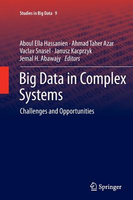 Big Data in Complex Systems: Challenges and Opportunities - Hassanien, Aboul Ella (Editor), and Azar, Ahmad Taher (Editor), and Snasael, Vaclav (Editor)