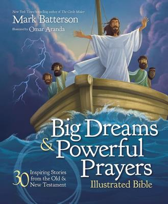 Big Dreams and Powerful Prayers Illustrated Bible: 30 Inspiring Stories from the Old and New Testament - Batterson, Mark