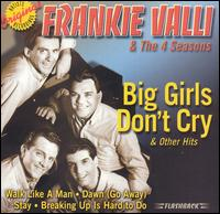 Big Girls Don't Cry and Other Hits - Frankie Valli & The 4 Seasons