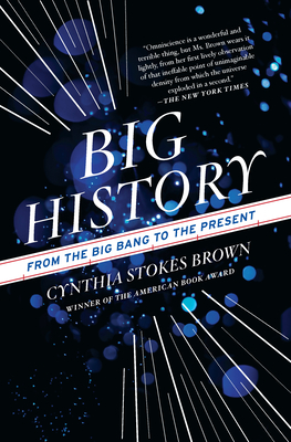 Big History: From the Big Bang to the Present - Brown, Cynthia Stokes