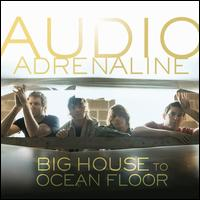 Big House To Ocean Floor - Audio Adrenaline