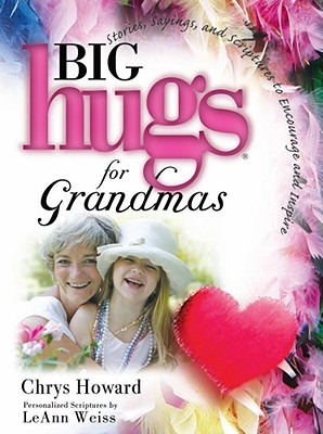 Big Hugs for Grandmas - Howard, Chrys, and Weiss, LeAnn (Contributions by)