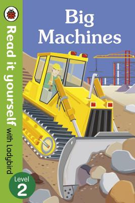 Big Machines - Read it Yourself with Ladybird: Level 2 -