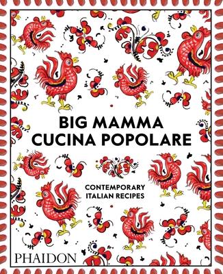 Big Mamma Cucina Popolare: Contemporary Italian Recipes - Phaidon Editors