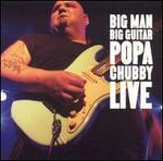 Big Man Big Guitar: Popa Chubby Live