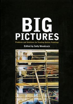 Big Pictures: Problems and Solutions for Treating Outsize Paintings - Woodcock, Sally (Editor)