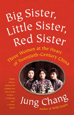 Big Sister, Little Sister, Red Sister: Three Women at the Heart of Twentieth-Century China - Chang, Jung