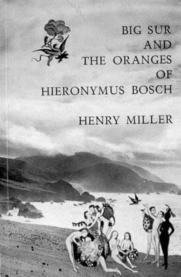 Big Sur and the Oranges of Hieronymus Bosch - Miller, Henry