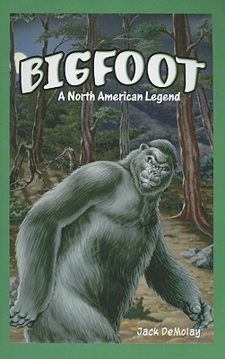 Bigfoot: A North American Legend - DeMolay, Jack