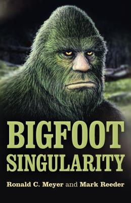 Bigfoot Singularity - Meyer, Ronald, and Reeder, Mark