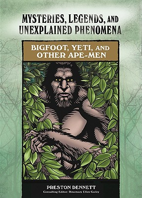 Bigfoot, Yeti, and Other Ape-Men - Dennett, Preston E, and Guiley, Rosemary Ellen (Editor)