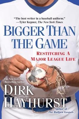 Bigger Than the Game: Restitching a Major League Life - Hayhurst, Dirk