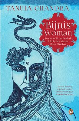 Bijnis Woman: Stories of Uttar Pradesh I Heard from My Parents, Mausis and Buas - Chandra, Tanuja