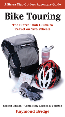 Bike Touring: The Sierra Club Guide to Travel on Two Wheels - Bridge, Raymond