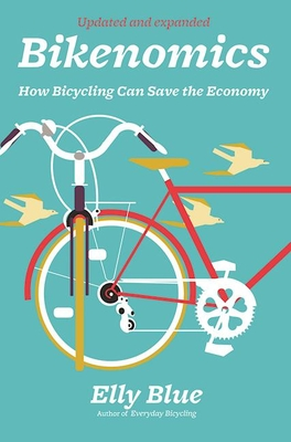 Bikenomics (2nd Edition): How Bicycling Can Save the Economy - Blue, Elly