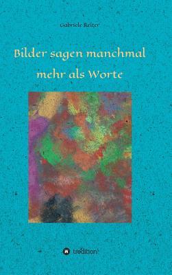 Bilder Sagen Manchmal Mehr ALS Worte - Dr Reiter, Gabriele