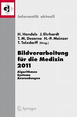 Bildverarbeitung fur die Medizin 2011: Algorithmen - Systeme - Anwendungen Proceedings des Workshops vom 20. - 22. Marz 2011 in Lubeck - Handels, Heinz (Editor), and Ehrhardt, Jan (Editor), and Deserno, Thomas Martin (Editor)