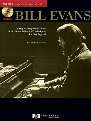 Bill Evans: A Step-By-Step Breakdown of the Piano Styles and Techniques of a Jazz Legend - Edstrom, Brent, and Evans, Bill