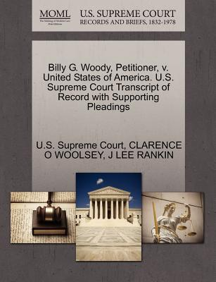 Billy G. Woody, Petitioner, V. United States of America. U.S. Supreme Court Transcript of Record with Supporting Pleadings - Woolsey, Clarence O, and Rankin, J Lee, and U S Supreme Court (Creator)