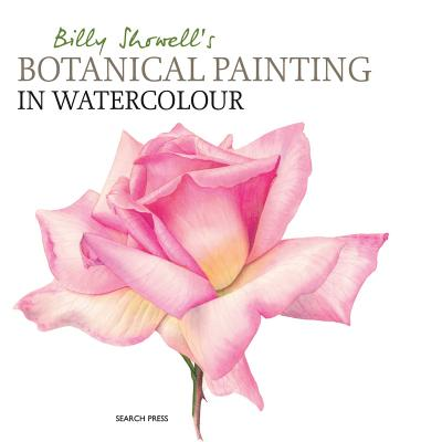 Billy Showell's Botanical Painting in Watercolour - Showell, Billy