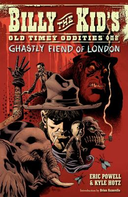 Billy the Kid's Old Timey Oddities Volume 2: The Ghastly Fiend of London - Powell, Eric