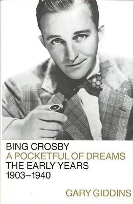 Bing Crosby: Pocketful of Dreams--The Early Years, 1903-1940 - Giddins, Gary