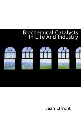 Biochemical Catalysts in Life and Industry - Effront, Jean