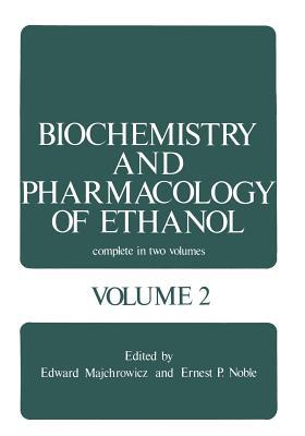 Biochemistry and Pharmacology of Ethanol: Volume 2 - Majchrowicz, Edward (Editor)