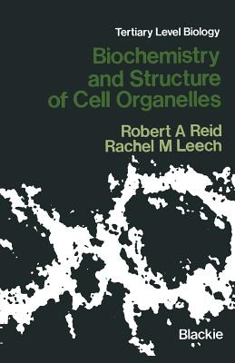 Biochemistry and Structure of Cell Organelles - Reid, Robert A