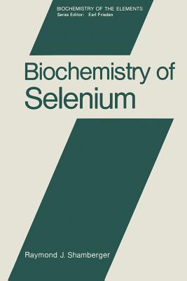 Biochemistry of Selenium - Shamberger, Raymond