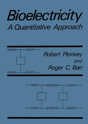 Bioelectricity: A Quantitative Approach - Barr, Roger C, and Plonsey, Robert