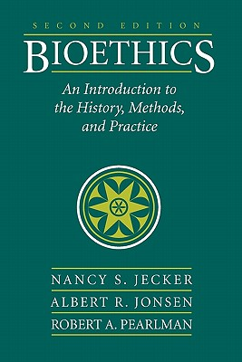 Bioethics: An Introduction to the History, Methods, and Practice - Jecker, Nancy S, Professor, Ph.D., and Jonsen, Albert R
