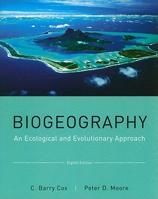 Biogeography: An Ecological and Evolutionary Approach - Cox, C Barry, and Moore, Peter D