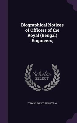 Biographical Notices of Officers of the Royal (Bengal) Engineers; - Thackeray, Edward Talbot, Sir
