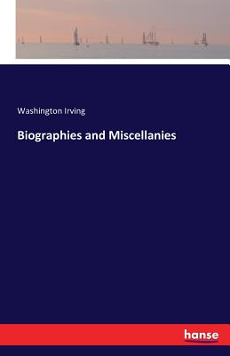 Biographies and Miscellanies - Irving, Washington