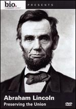 Biography: Abraham Lincoln - Preserving the Union -
