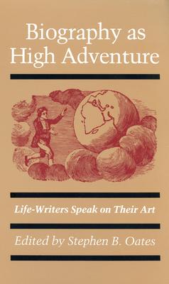 Biography/High Adventure - Oates, Stephen B (Editor)