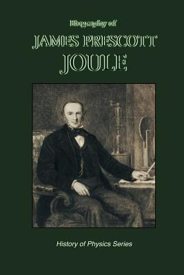 Biography of James Prescott Joule (History of Physics) - Reynolds, Osborne