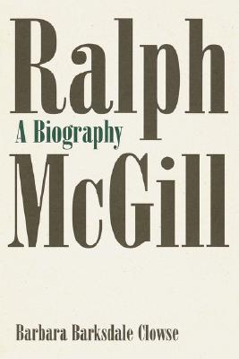 Biography of Ralph McGill - Clowse, Barbara Barksdale