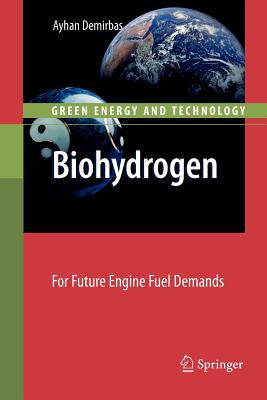 Biohydrogen: For Future Engine Fuel Demands - Demirbas, Ayhan
